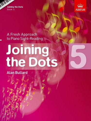 Joining the Dots, Book 5 (piano): A Fresh Approach to Piano Sight-Reading (Joining the Dots (Abrsm)...
