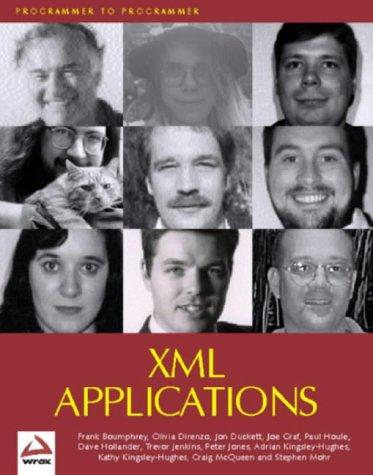 XML Applications: Boumphrey, Frank; Duckett, Jon; Graf, Joe; Houle, Paul; Jenkins, Trevor; Jones, ...