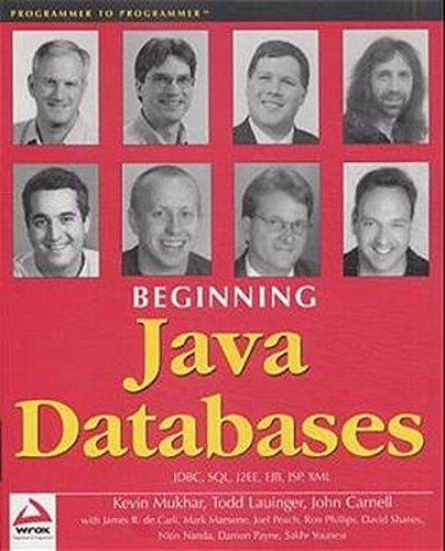 Beginning Java Databases: JDBC, SQL, J2EE, EJB,: Kevin Mukhar, Todd