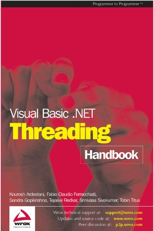 Visual Basic .NET Threading Handbook (1861007132) by Tobin Titus; Fabio Claudio Ferracchiati; Srinivasa Sivakumar; Kourosh Ardestani; Tejaswi Redkar; Sandra Gopikrishna