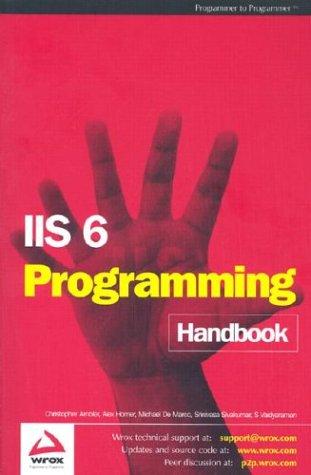 IIS6 Programming Handbook (1861008392) by Srinivasa Sivakumar; S. Vaidyaraman; Michael De Marco; Alex Homer; Christopher Ambler