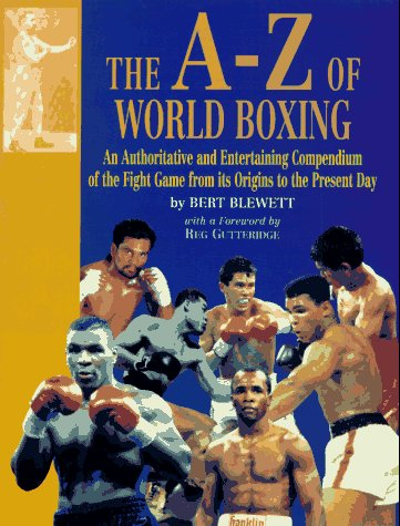 9781861050045: The A-Z of World Boxing: Authoritative and Entertaining Compendium of the Fight Game from Its Origins to the Present Day