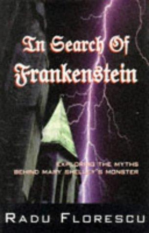 In Search of Frankenstein: Exploring the Myths: Radu Florescu