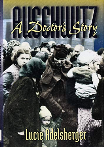 Auschwitz: A Doctor's Story: LUCIE ADELSBERGER