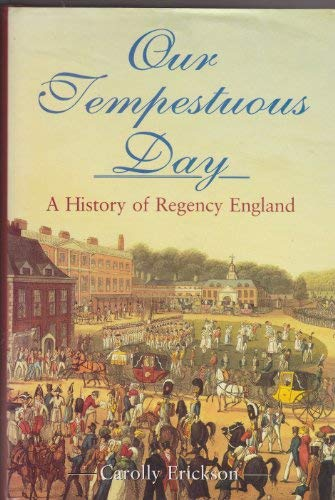 9781861050366: OUR TEMPESTUOUS DAY: HISTORY OF REGENCY ENGLAND