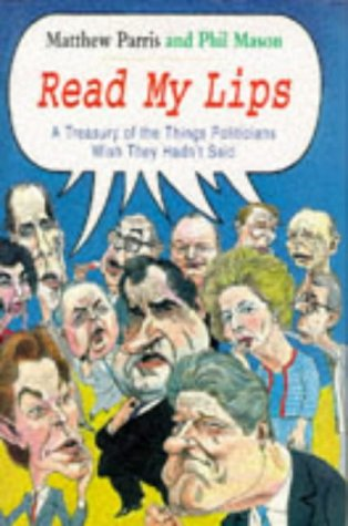 READ MY LIPS, a Treasury of the Things Politicians Wish They Hadn't Said