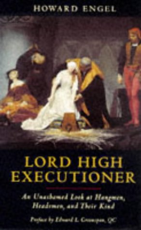 9781861050960: Lord High Executioner: Unashamed Look at Hangmen, Headsmen and Their Kind