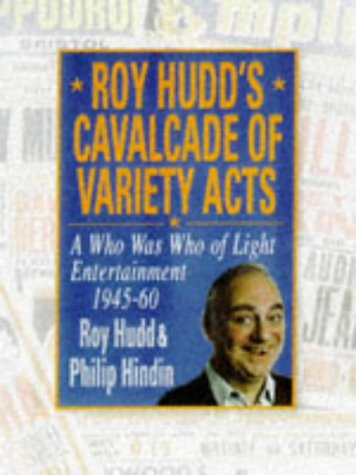 Roy Hudd's Cavalcade Of Variety Acts: A Who Was Who Of Light Entertainment 1945-60 (SCARCE HARDBA...