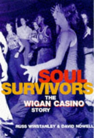Soul Survivors: The Wigan Casino Story: Winstanley, Russ, Nowell, David