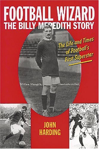 9781861051370: Football Wizard: The Billy Meredith Story--The Life and Times of Football's First Superstar