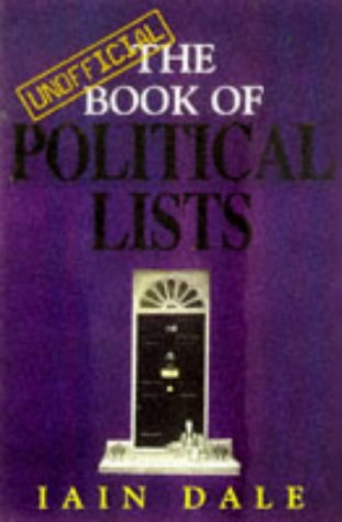 The Unofficial Book of Political Lists - Iain Dale