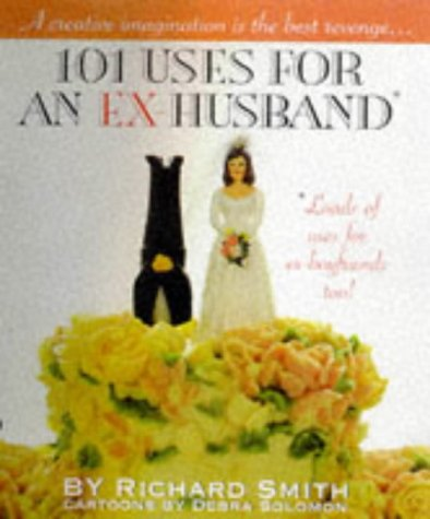 9781861051530: 101 Uses for an Ex-husband, Boyfriend, Lover.: Wonderfully Wicked Uses for That Former Jerk in Your Life