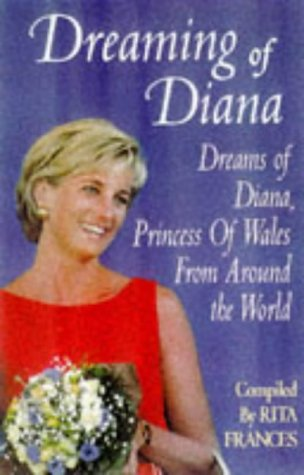 Dreaming of Diana: The dreams Diana, Princess: Rita Frances