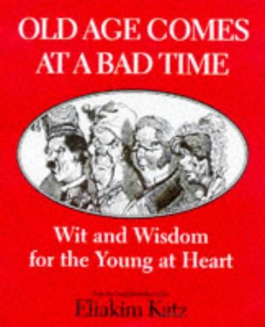 9781861051714: Old Age Comes at a Bad Time: Wit and Wisdom for the Young at Heart