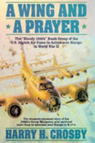 "9781861051738: A Wing and a Prayer: The ""Bloody 100Th"" Bomb Group of the U.S. Eighth Air Force in Action over Europe in World War II"
