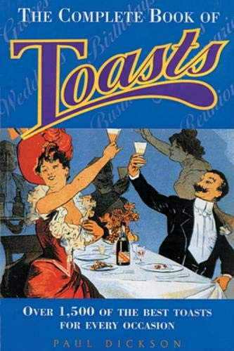 Toasts: Over 1, 500 of the Best Toasts, Sentiments, Blessings and Graces: Dickson, Paul