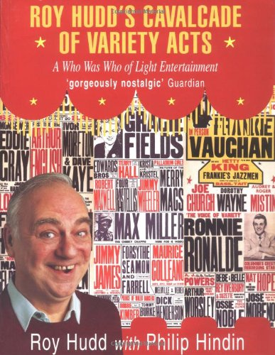 ROY HUDD'S CAVALCADE VARIETY ACTS: A Who Was Who of Light Entertainment, 1945-60