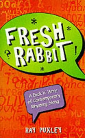 FRESH RABBIT - a Dick 'n' Arry of Contemporary Rhyming Slang