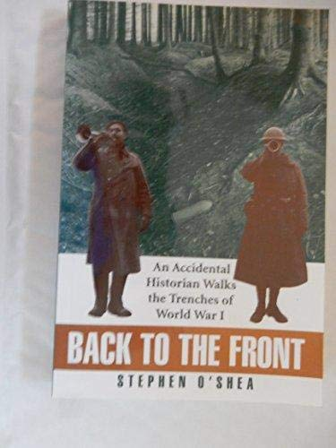 Back to the Front: An Accidental Historian Walks the Trenches of World War I (186105260X) by STEPHEN O'SHEA