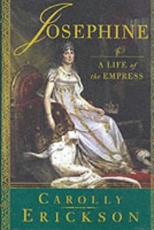 Josephine A Life of the Empress: Erickson, Carolly