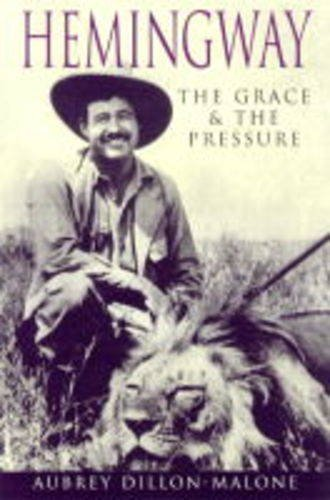 Hemingway : The Grace and the Pressure: Aubrey Dillon-Malone