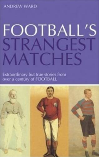 9781861052926: Football's Strangest Matches: Extraordinary but True Stories from Over a Century of Football (Strangest series)