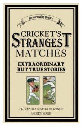9781861052933: Cricket's Strangest Matches: Extraordinary but True Stories from 150 Years of Cricket (The Strangest Series)