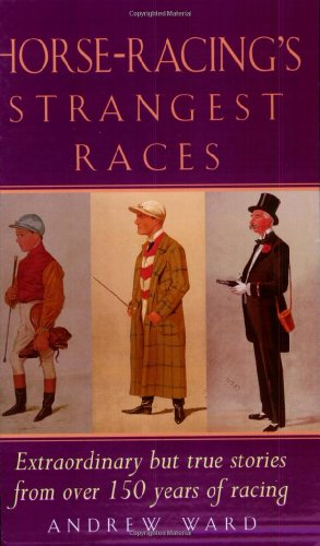 9781861053244: Horse-Racing's Strangest Races: Extraordinary but True Stories from over 150 Years of Racing History (Strangest Series)