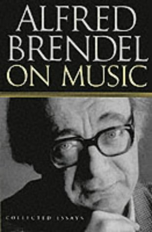 9781861053787: Alfred Brendel on Music: Collected Essays