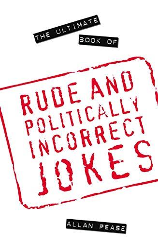 The Ultimate Book of Rude and Politically Incorrect Jokes: Pease, Allan