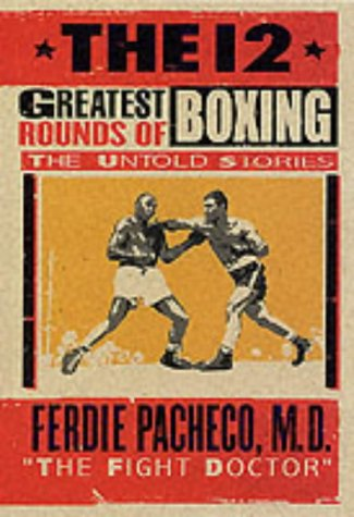 THE 12 GREATEST ROUNDS OF BOXING: THE UNTOLD STORIES: MILLS LANE (FOREWORD) FERDIE PACHECO