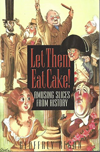 Let Them Eat Cake: Amusing Slices from History: Geoffrey Regan