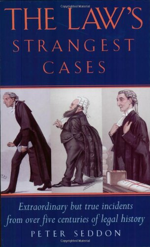 9781861054630: The Law's Strangest Cases: Extraordinary But True Incidents from Over Five Centuries of Legal History (Strangest Series)