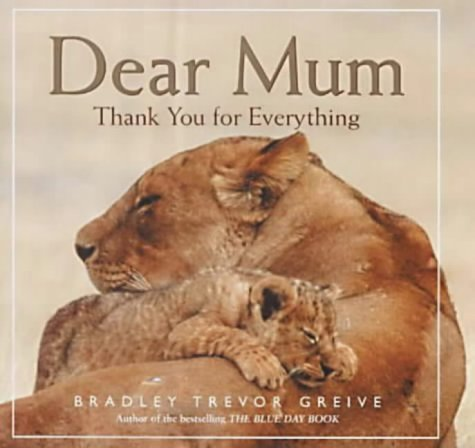 Dear Mum: Thank You for Everything: Bradley Trevor Greive