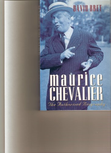 The Maurice Chevalier: The Authorised Biography: Bret, David
