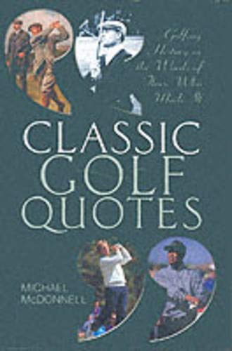 9781861055293: Classic Golf Quotes: Golfing History in the Words of Those Who Made it