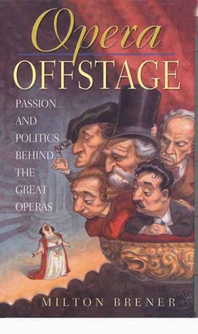 9781861055361: Opera Offstage: Passion and Politics Behind the Great Operas