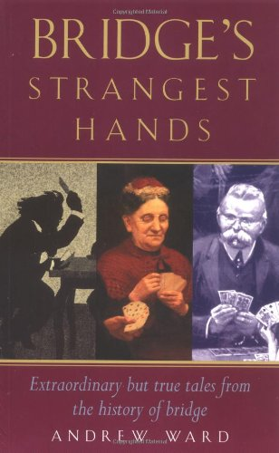 Bridge's Strangest Hands: Extraordinary But True Tales from the History of Bridge (Strangest ...