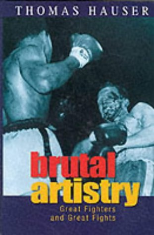 Brutal Artistry: Great Fighters and Great Fights: Hauser, Thomas