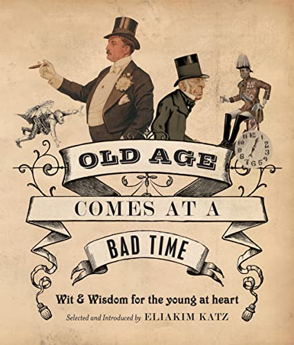 9781861055897: Old Age Comes at a Bad Time: Wit & Wisdom for the Young at Heart