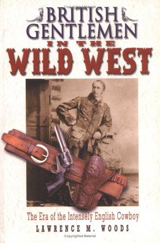 9781861055934: British Gentlemen in the Wild West (The Era of the Intensely English Cowboy)