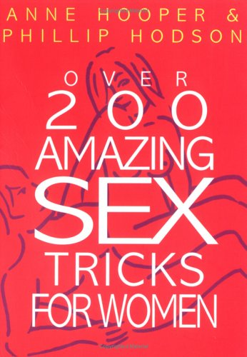 Over 200 Amazing Sex Tricks and Techniques for Women (1861056168) by Anne Hooper; Phillip Hodson