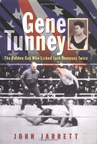 Gene Tunney : The Golden Guy Who Licked Jack Dempsey Twice: Jarrett, John