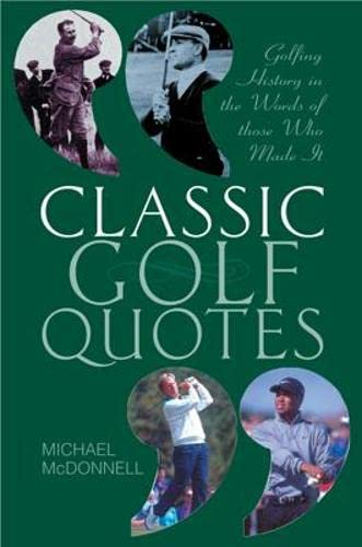 9781861056405: Classic Golf Quotes: Golfing History in the Words of Those Who Made It