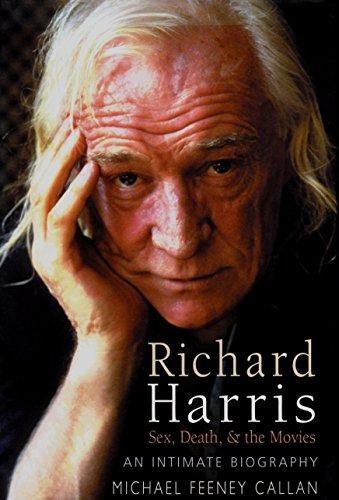 Richard Harris: Sex, Death and the Movies: An Intimate Biography: Callan, Michael Feeney