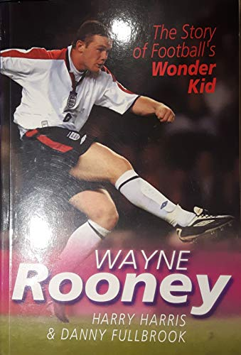 9781861056603: Wayne Rooney: The Story of Football's Wonder Kid