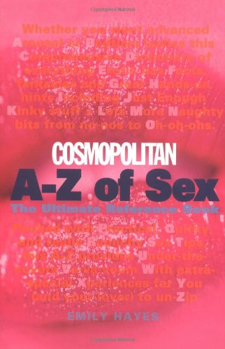 """Cosmopolitan's"""" A-Z of Sex: Satisfaction from Aaaah! to Zzzz: Hayes, Emily"""