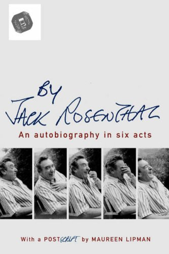 By Jack Rosenthal: An Autobiography in Six Acts: Jack Rosenthal