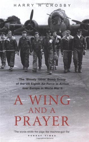 "9781861057792: A Wing and a Prayer: The ""Bloody 100th"" Bomb Group of the U.S. Eighth Air Force in Action over Europe in World War II"