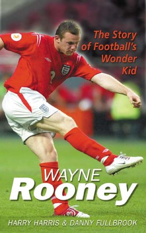 9781861058201: Wayne Rooney: The Story of Football's Wonder Kid